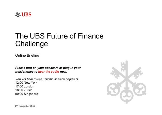 Online Briefing The UBS Future of Finance Challenge Please turn on your speakers or plug in your headphones to hear the au...