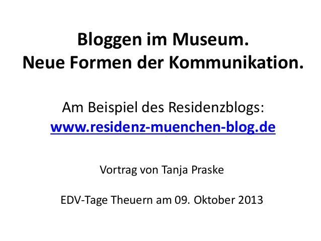 Bloggen im Museum. Neue Formen der Kommunikation. Am Beispiel des Residenzblogs: www.residenz-muenchen-blog.de Vortrag von...