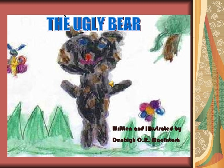 Written and Illustrated by Denbigh C.R. MacIntosh THE UGLY BEAR