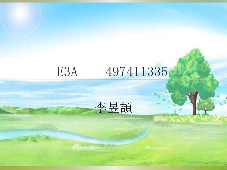 E3A    497411335<br />李昱頡<br />