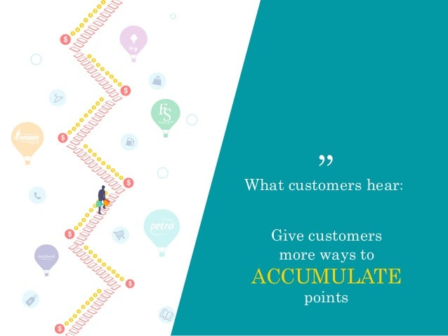 """icy Give customers more ways to ACCUMULATE points What customers hear: """""""