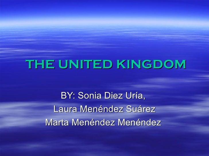 THE UNITED KINGDOM BY: Sonia Diez Uría,  Laura Menéndez Suárez Marta Menéndez Menéndez