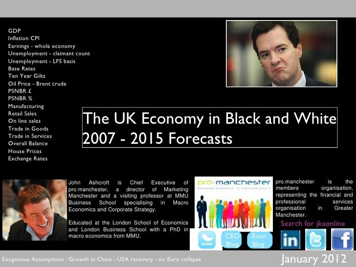 January 2012 The UK Economy in Black and White 2007 - 2015 Forecasts John Ashcroft is Chief Executive of pro.manchester, a...