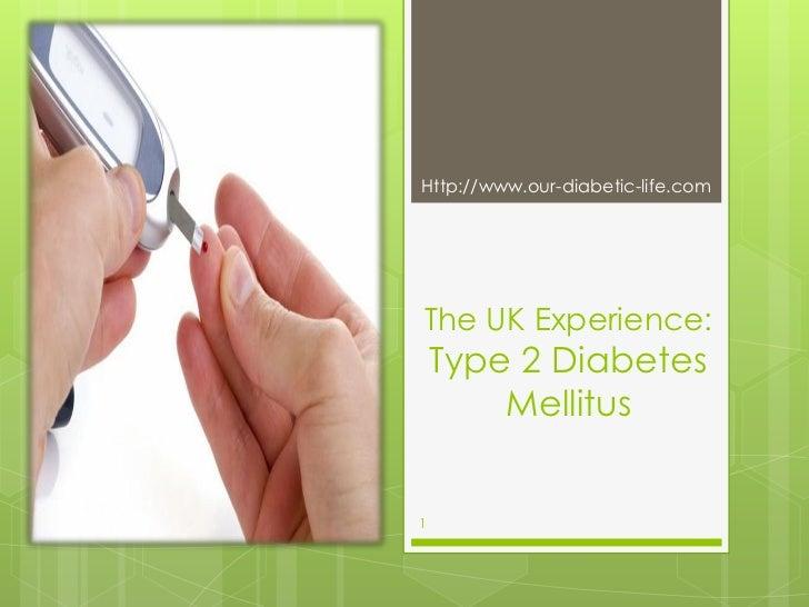 Http://www.our-diabetic-life.comThe UK Experience:    Type 2 Diabetes        Mellitus1