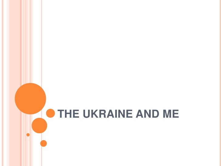 THE UKRAINE AND ME<br />