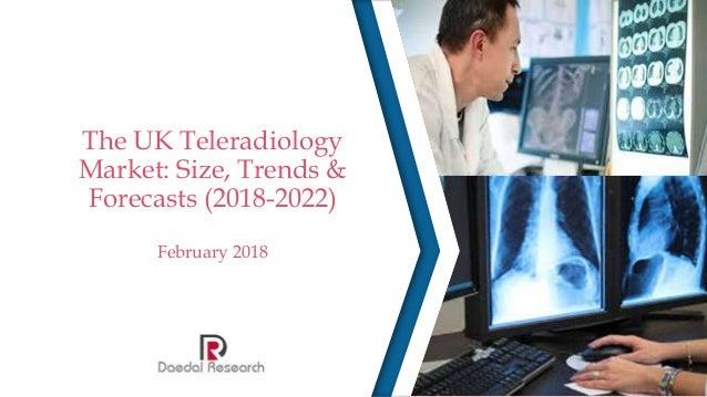 The UK Teleradiology Market: Size, Trends & Forecasts (2018-2022) February 2018
