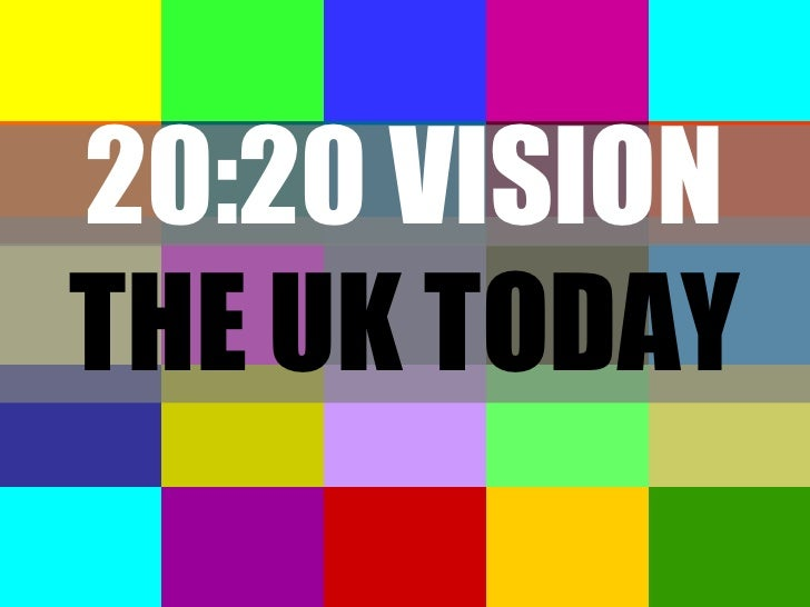 THE UK TODAY 20:20 VISION