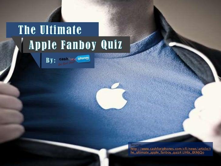 Source:http://www.cashforiphones.com/cfi/news/article/the_ultimate_apple_fanboy_quiz#.UHbi_8XMjQo