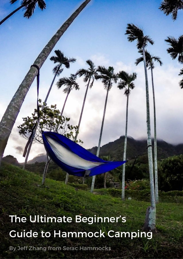 the ultimate beginner u0027s guide to hammock camping by jeff zhang from serac hammocks     the ultimate beginner u0027s guide to hammock camping   serac hammocks  rh   slideshare