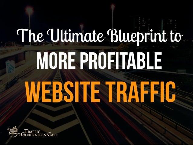 The Ultimate Blueprint toMore ProfitableWebsite Traffic