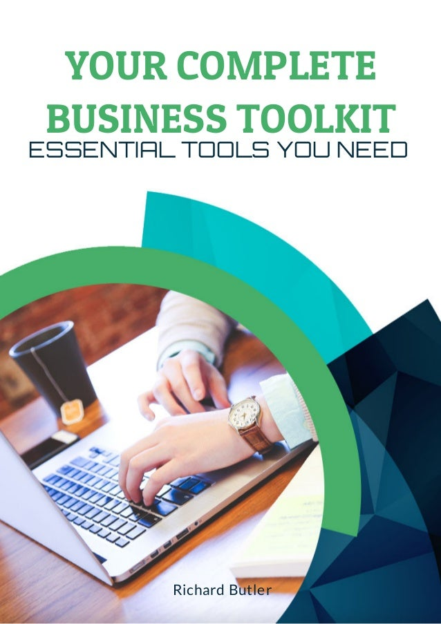 YOUR COMPLETE BUSINESS TOOLKIT ESSENTIAL TOOLS YOU NEED Richard Butler