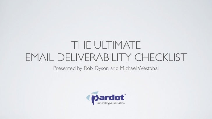 THE ULTIMATEEMAIL DELIVERABILITY CHECKLIST     Presented by Rob Dyson and Michael Westphal