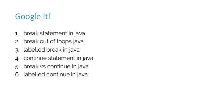 1. break statement in java 2. break out of loops java 3. labelled break in java 4. continue statement in java 5. break vs ...