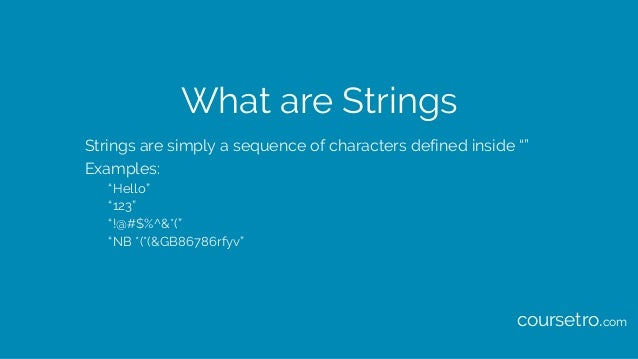 """What are Strings Strings are simply a sequence of characters defined inside """""""" Examples: """"Hello"""" """"123"""" """"!@#$%^&*("""" """"NB *(*..."""