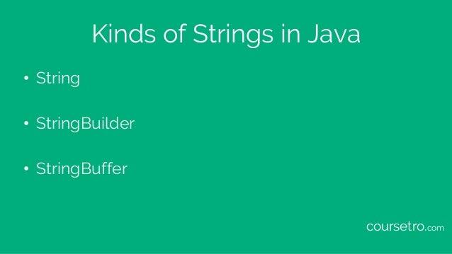 Kinds of Strings in Java • String • StringBuilder • StringBuffer coursetro.com