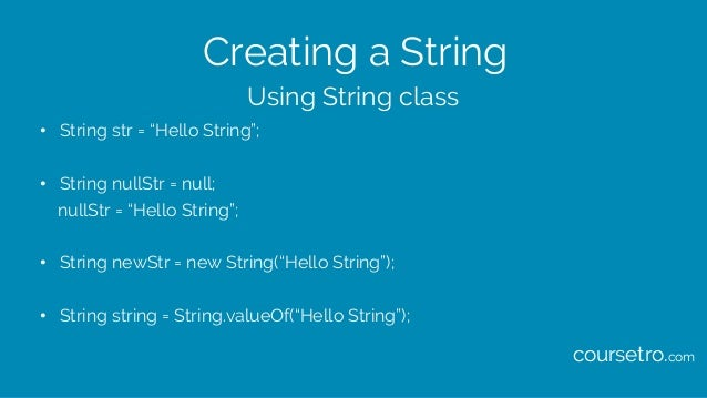 "Creating a String • String str = ""Hello String""; • String nullStr = null; nullStr = ""Hello String""; • String newStr = new ..."
