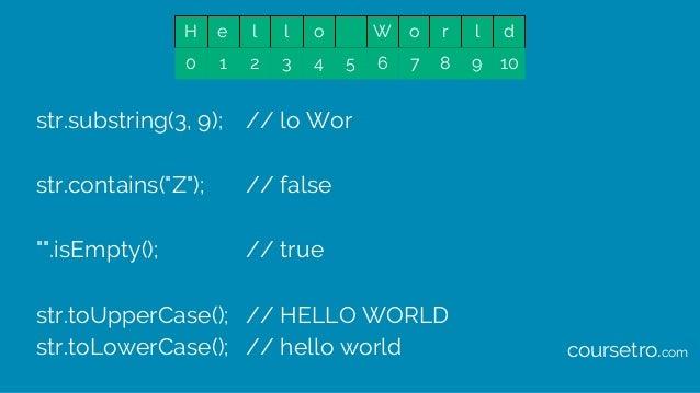 "str.substring(3, 9); // lo Wor str.contains(""Z""); // false """".isEmpty(); // true str.toUpperCase(); // HELLO WORLD str.toL..."