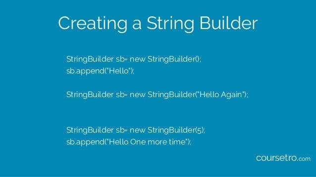 """Creating a String Builder StringBuilder sb= new StringBuilder(); sb.append(""""Hello""""); StringBuilder sb= new StringBuilder(""""..."""