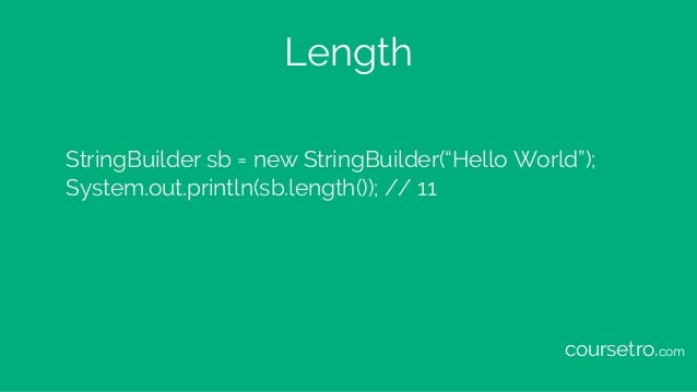"Length StringBuilder sb = new StringBuilder(""Hello World""); System.out.println(sb.length()); // 11 coursetro.com"