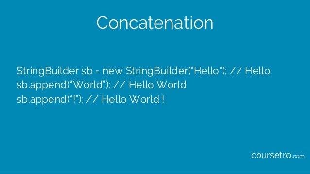 """Concatenation StringBuilder sb = new StringBuilder(""""Hello""""); // Hello sb.append(""""World""""); // Hello World sb.append(""""!""""); /..."""