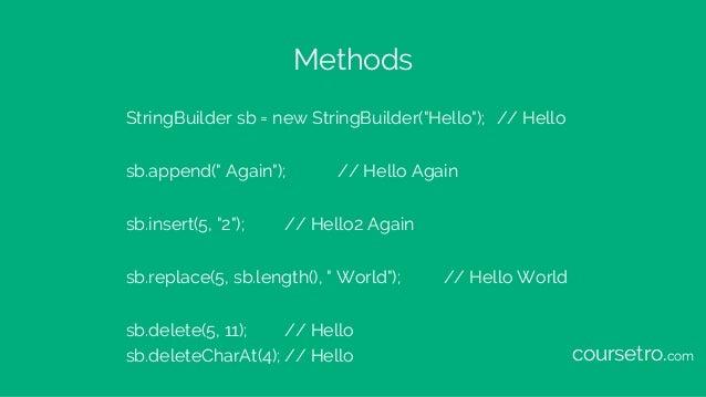 """Methods StringBuilder sb = new StringBuilder(""""Hello""""); // Hello sb.append("""" Again""""); // Hello Again sb.insert(5, """"2""""); // ..."""