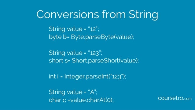 """Conversions from String String value = """"12""""; byte b= Byte.parseByte(value); String value = """"123""""; short s= Short.parseShor..."""