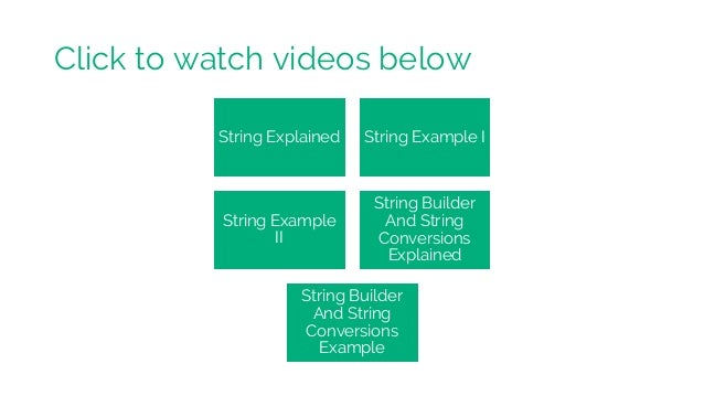 Click to watch videos below String Explained String Example I String Example II String Builder And String Conversions Expl...