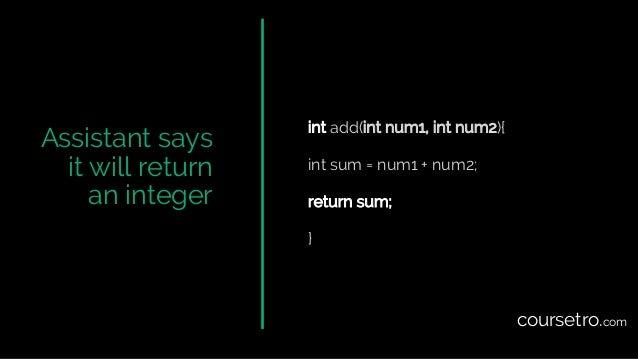 Assistant says it will return an integer int add(int num1, int num2){ int sum = num1 + num2; return sum; } coursetro.com
