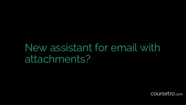 New assistant for email with attachments? coursetro.com