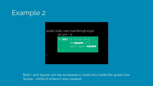 Example 2 Both i and square can be accessed or used only inside the green box Scope = within {} where it was created publi...