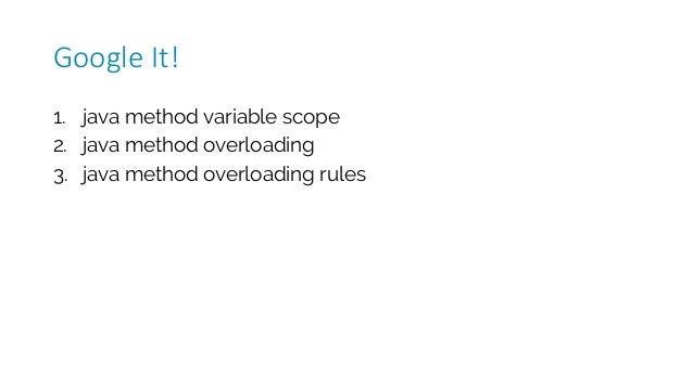 1. java method variable scope 2. java method overloading 3. java method overloading rules GoogleIt!