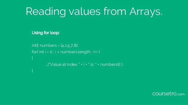 """Reading values from Arrays. Using for loop: int[] numbers = {4,1,5,7,8}; for( int i = 0 ; i < numbers.length ; i++ ) { …(""""..."""