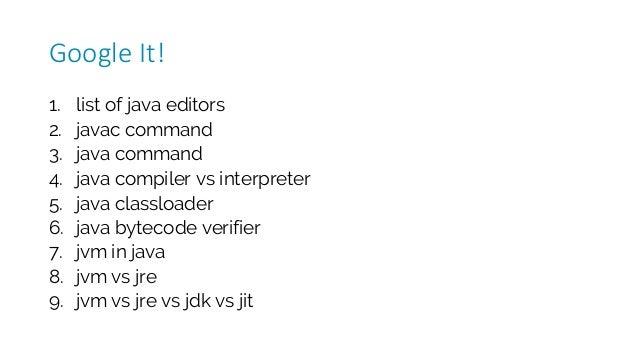 1. list of java editors 2. javac command 3. java command 4. java compiler vs interpreter 5. java classloader 6. java bytec...
