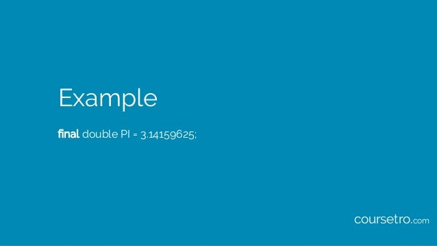 Example final double PI = 3.14159625; coursetro.com