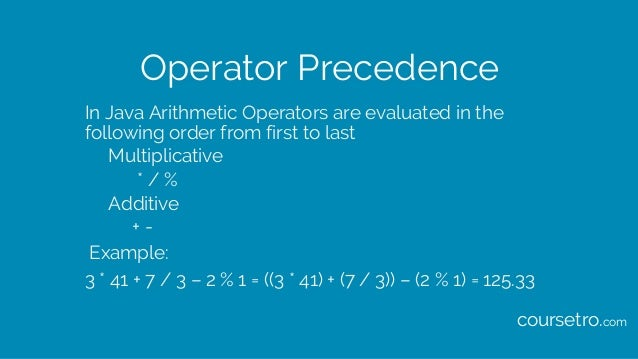 Operator Precedence In Java Arithmetic Operators are evaluated in the following order from first to last Multiplicative * ...