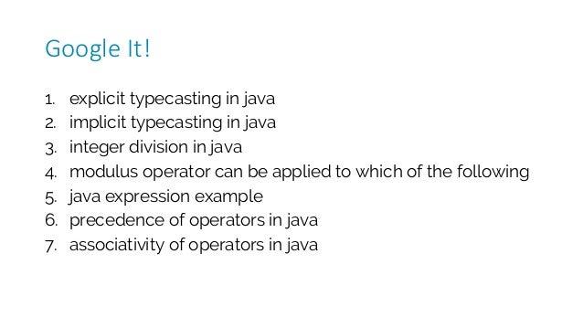 1. explicit typecasting in java 2. implicit typecasting in java 3. integer division in java 4. modulus operator can be app...