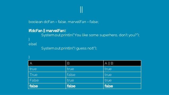 || A B A || B true true true True false true False true true false false false boolean dcFan = false, marvelFan = false; i...