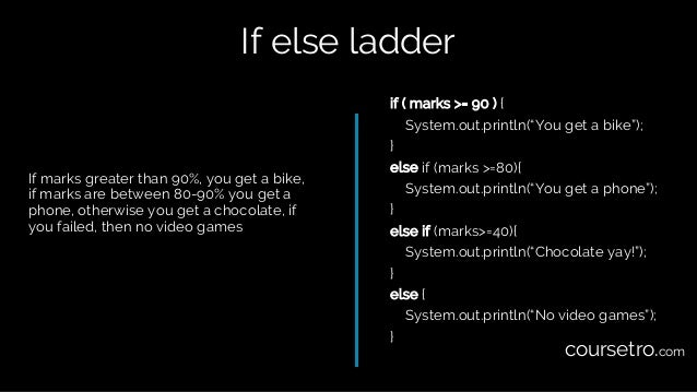 If else ladder If marks greater than 90%, you get a bike, if marks are between 80-90% you get a phone, otherwise you get a...