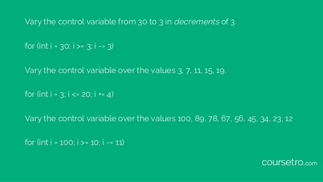 Vary the control variable from 30 to 3 in decrements of 3. for (int i = 30; i >= 3; i -= 3) Vary the control variable over...