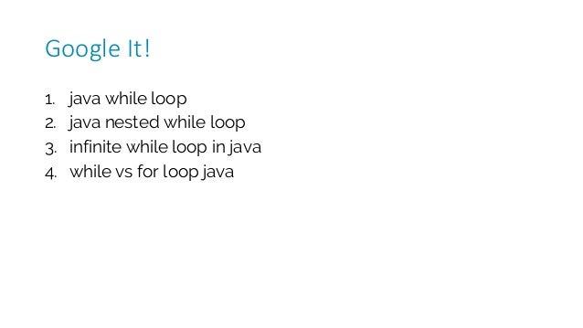 1. java while loop 2. java nested while loop 3. infinite while loop in java 4. while vs for loop java GoogleIt!