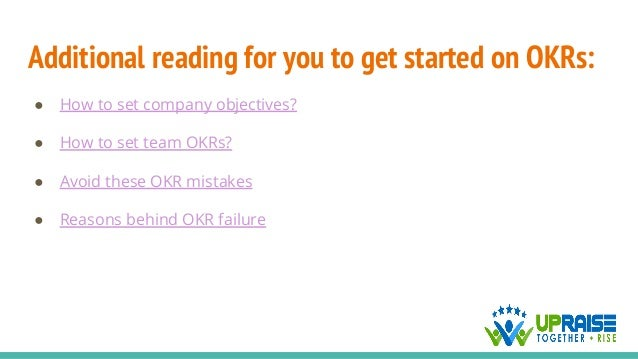 Additional reading for you to get started on OKRs: ● How to set company objectives? ● How to set team OKRs? ● Avoid these ...