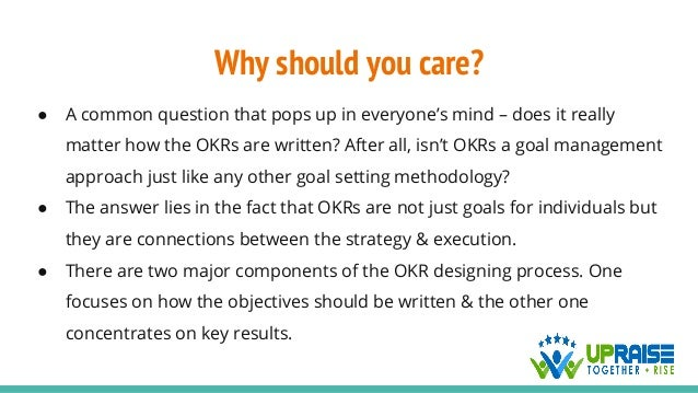 Why should you care? ● A common question that pops up in everyone's mind – does it really matter how the OKRs are written?...