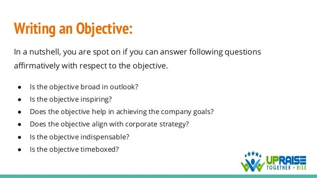 Writing an Objective: In a nutshell, you are spot on if you can answer following questions affirmatively with respect to t...