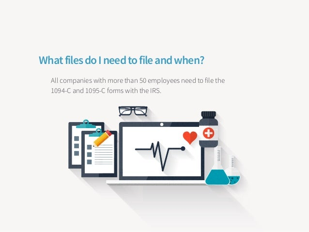 1094-C: The form you file with the IRS that shows your company's health- care coverage is ACA-compliant. It must be sent t...