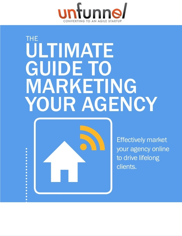 A publication of ULTIMATE GUIDE TO MARKETING YOUR AGENCY ThE Effectively market your agency online to drive lifelong clien...
