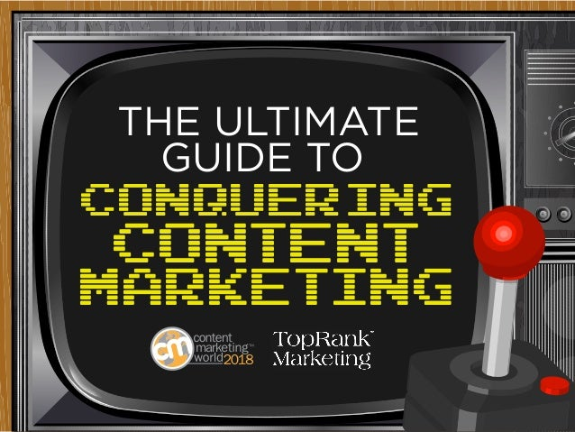 Conquering Content Marketing THE ULTIMATE GUIDE TO