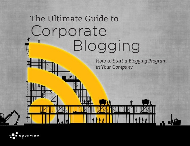 How to Start a Blogging Programin Your CompanyThe Ultimate Guide toCorporateBlogging