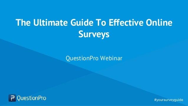 The Ultimate Guide To Effective Online Surveys QuestionPro Webinar #yoursurveyguide
