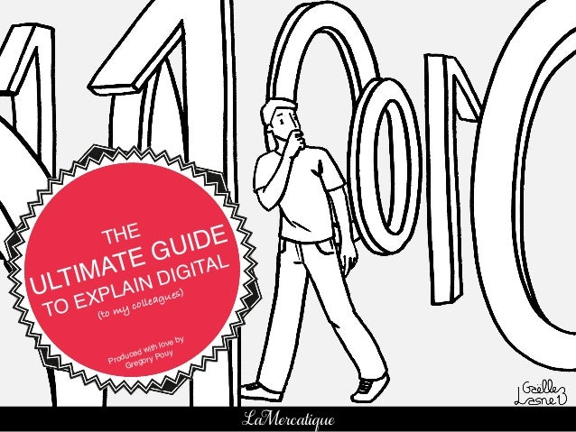 1! THE ! ULTIMATE GUIDE ! TO EXPLAIN DIGITAL! (to my colleagues)! Produced with love by Gregory Pouy! LaMercatique