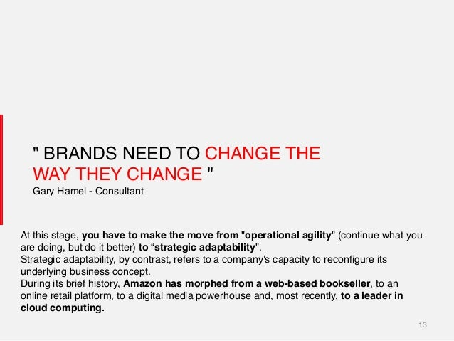 """13! """"BRANDS NEED TO CHANGE THE WAY THEY CHANGE """"  Gary Hamel - Consultant! At this stage, you have to make the move from..."""